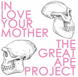 In Love Your Mother | The Great Ape Project