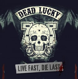 Dead Lucky | Live Fast, Die Last