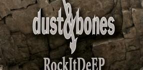 Dust & Bones | RockItDeEP