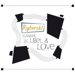 Ryberski | Slander Libel & Love