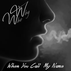 Who & Why | When You Call My Name