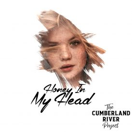 The Cumberland River Project | Honey In My Head