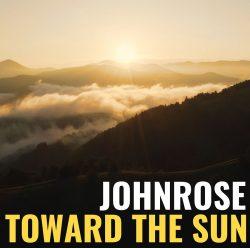 JohnRose | Toward The Sun