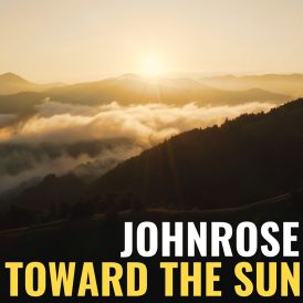 JohnRose | Toward The Sun